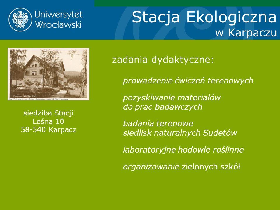 Stacja Ekologiczna w Karpaczu zadania dydaktyczne: prowadzenie ćwiczeń terenowych pozyskiwanie materiałów do prac badawczych badania terenowe siedlisk