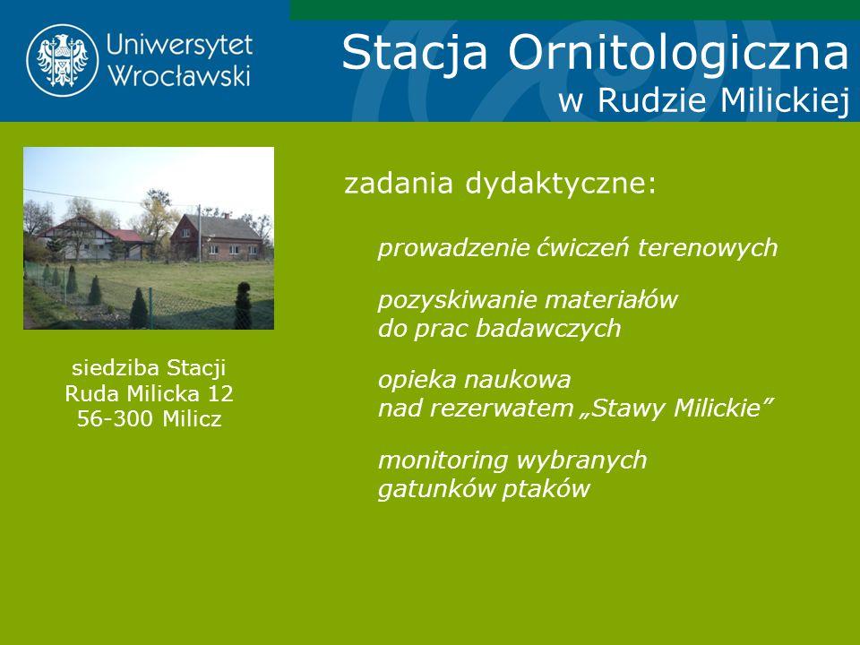 Stacja Ornitologiczna w Rudzie Milickiej zadania dydaktyczne: prowadzenie ćwiczeń terenowych pozyskiwanie materiałów do prac badawczych opieka naukowa