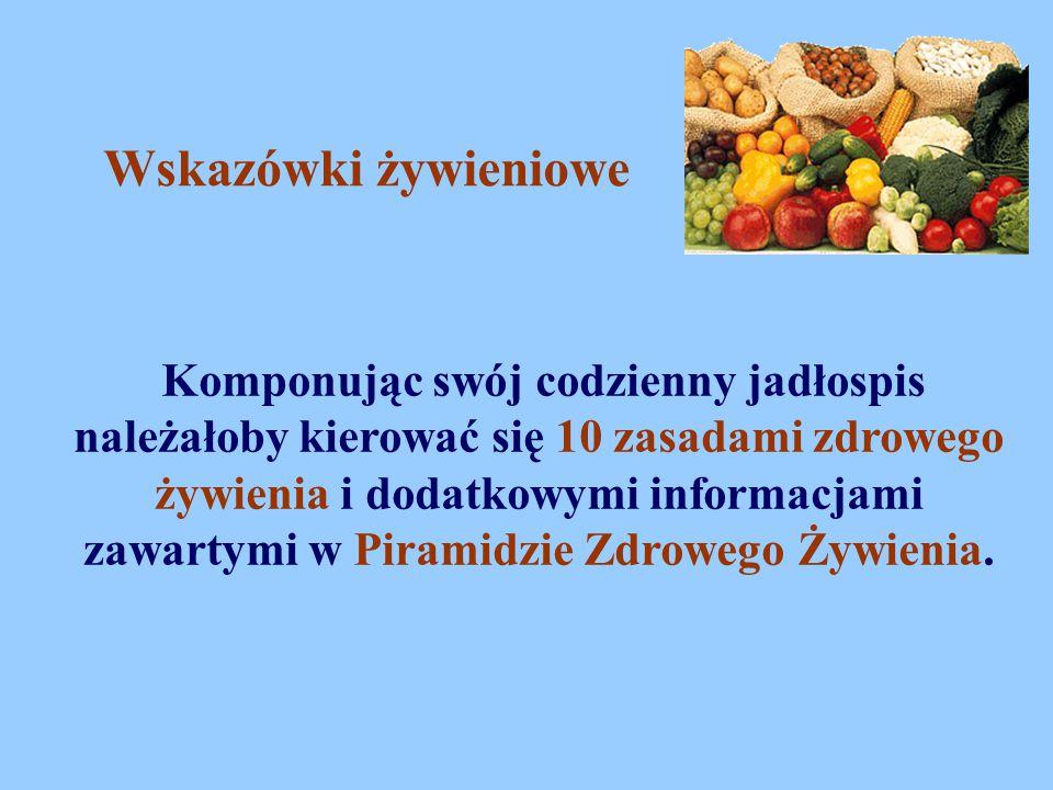 Wskazówki żywieniowe Komponując swój codzienny jadłospis należałoby kierować się 10 zasadami zdrowego żywienia i dodatkowymi informacjami zawartymi w