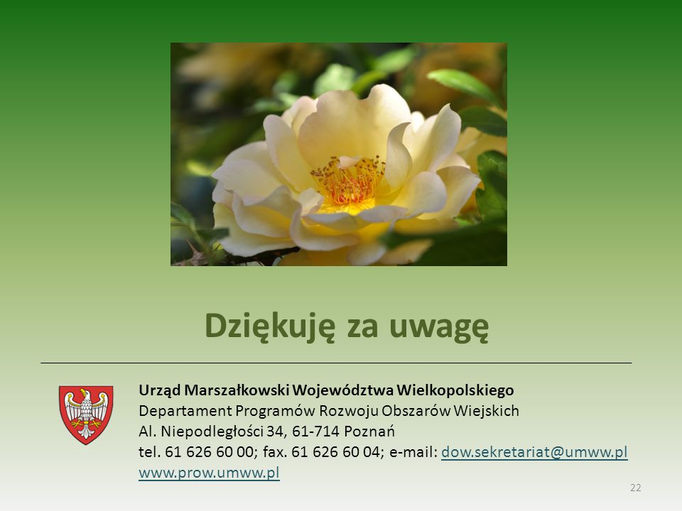 22 Urząd Marszałkowski Województwa Wielkopolskiego Departament Programów Rozwoju Obszarów Wiejskich Al. Niepodległości 34, 61-714 Poznań tel. 61 626 6