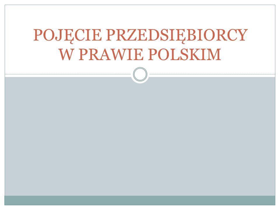 POJĘCIE PRZEDSIĘBIORCY W PRAWIE POLSKIM