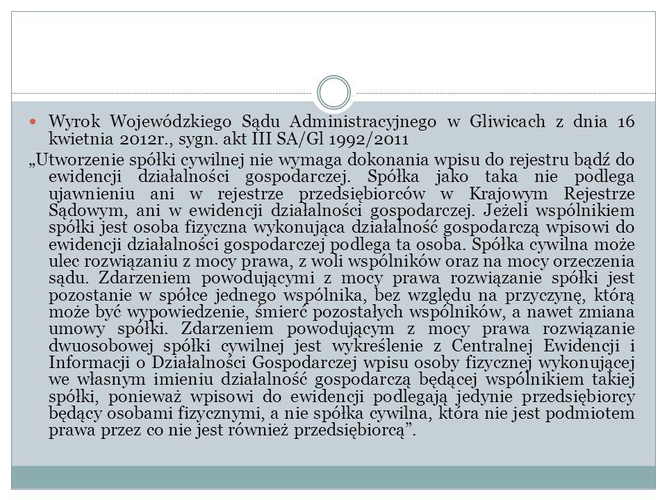 """Wyrok Wojewódzkiego Sądu Administracyjnego w Gliwicach z dnia 16 kwietnia 2012r., sygn. akt III SA/Gl 1992/2011 """"Utworzenie spółki cywilnej nie wymaga"""