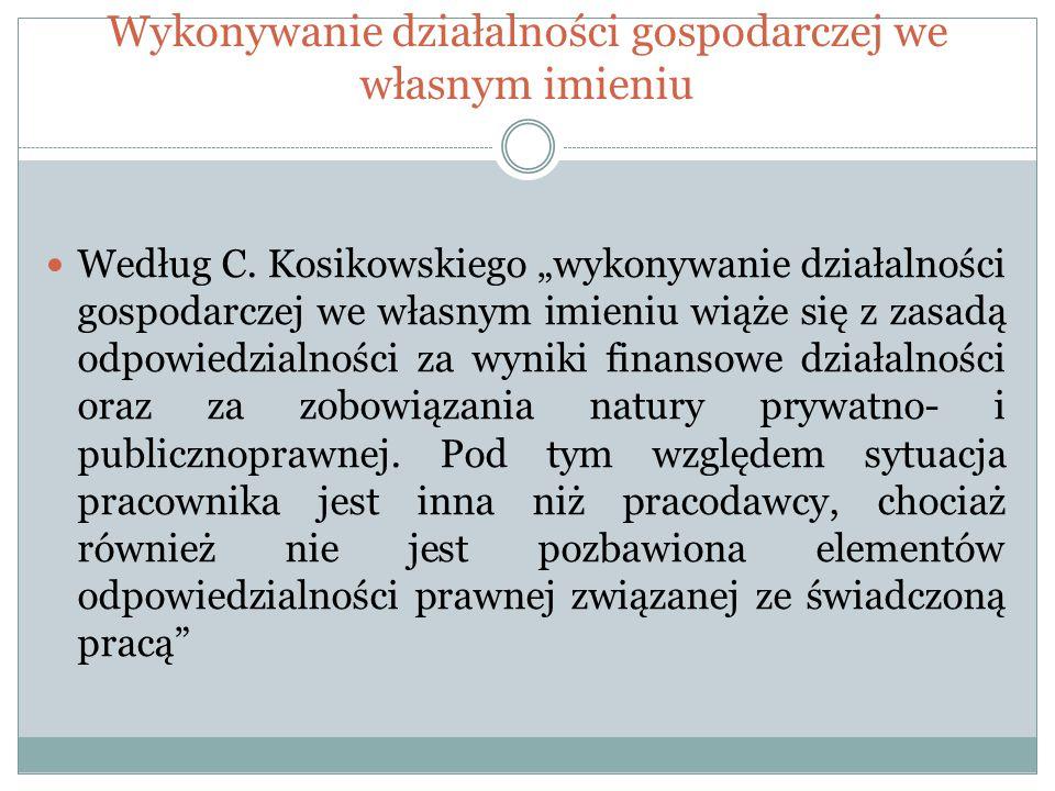 """Wykonywanie działalności gospodarczej we własnym imieniu Według C. Kosikowskiego """"wykonywanie działalności gospodarczej we własnym imieniu wiąże się z"""