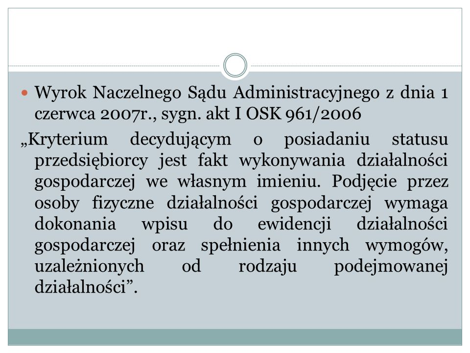 """Wyrok Naczelnego Sądu Administracyjnego z dnia 1 czerwca 2007r., sygn. akt I OSK 961/2006 """"Kryterium decydującym o posiadaniu statusu przedsiębiorcy j"""