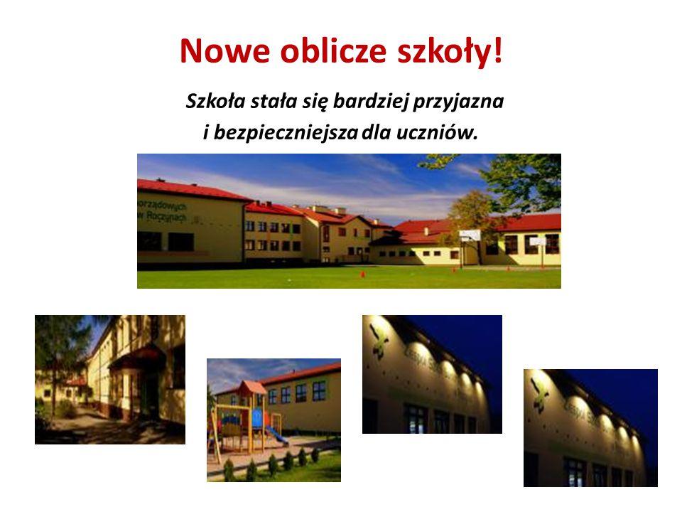 Nowe oblicze szkoły! Szkoła stała się bardziej przyjazna i bezpieczniejsza dla uczniów.