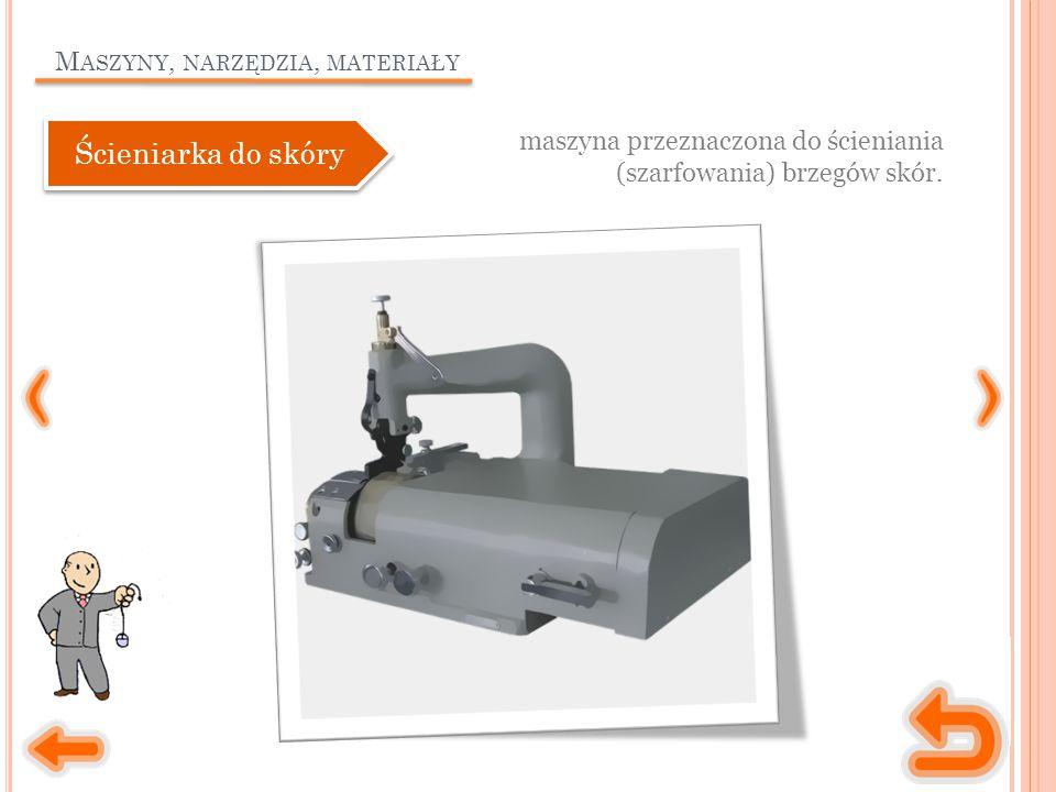 M ASZYNY, NARZĘDZIA, MATERIAŁY maszyna przeznaczona do ścieniania (szarfowania) brzegów skór.