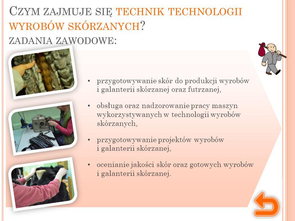 C ZYM ZAJMUJE SIĘ TECHNIK TECHNOLOGII WYROBÓW SKÓRZANYCH .