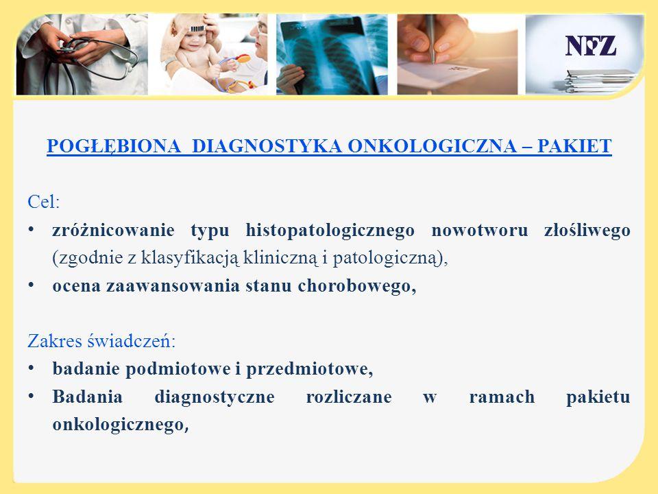 POGŁĘBIONA DIAGNOSTYKA ONKOLOGICZNA – PAKIET Cel: zróżnicowanie typu histopatologicznego nowotworu złośliwego (zgodnie z klasyfikacją kliniczną i pato