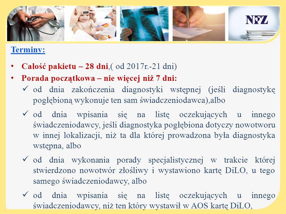 Terminy: Całość pakietu – 28 dni,( od 2017r.-21 dni) Porada początkowa – nie więcej niż 7 dni: od dnia zakończenia diagnostyki wstępnej (jeśli diagnos