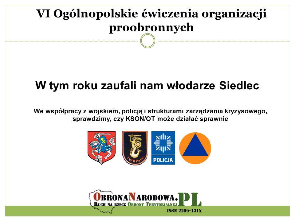 VI Ogólnopolskie ćwiczenia organizacji proobronnych W tym roku zaufali nam włodarze Siedlec We współpracy z wojskiem, policją i strukturami zarządzani