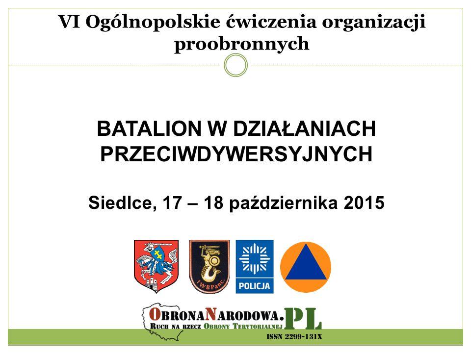 VI Ogólnopolskie ćwiczenia organizacji proobronnych BATALION W DZIAŁANIACH PRZECIWDYWERSYJNYCH Siedlce, 17 – 18 października 2015