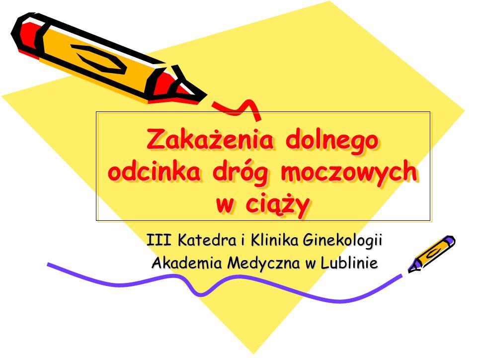 Zakażenia dolnego odcinka dróg moczowych w ciąży III Katedra i Klinika Ginekologii Akademia Medyczna w Lublinie