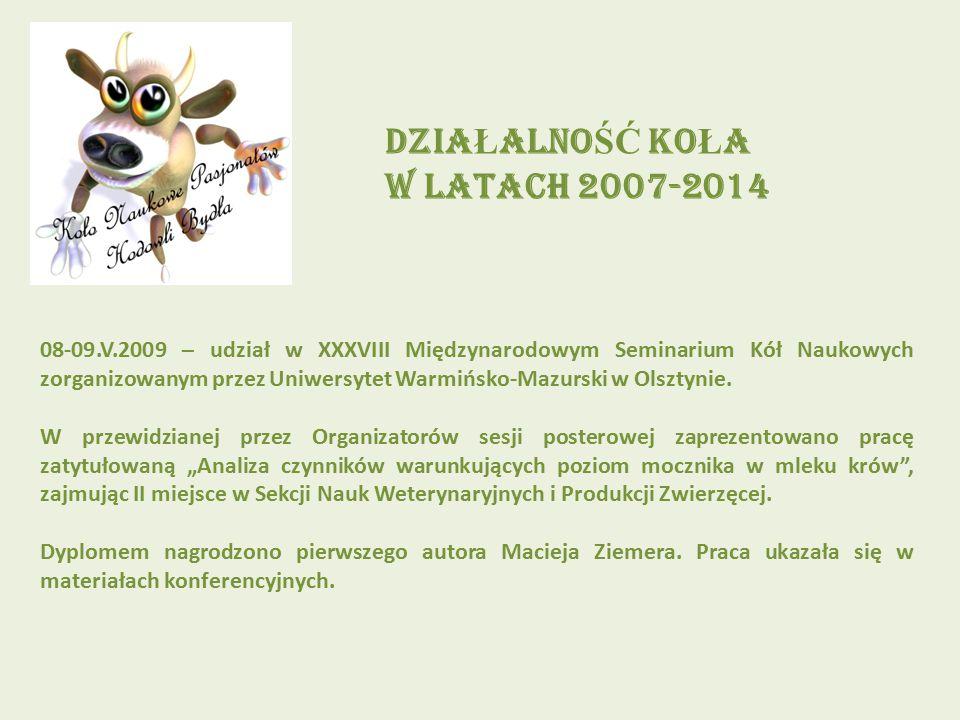 DZIA Ł ALNO ŚĆ KO Ł A W LATACH 2007-2014 08-09.V.2009 – udział w XXXVIII Międzynarodowym Seminarium Kół Naukowych zorganizowanym przez Uniwersytet War