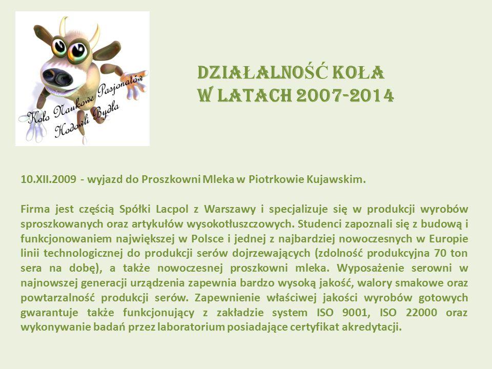 DZIA Ł ALNO ŚĆ KO Ł A W LATACH 2007-2014 10.XII.2009 - wyjazd do Proszkowni Mleka w Piotrkowie Kujawskim. Firma jest częścią Spółki Lacpol z Warszawy