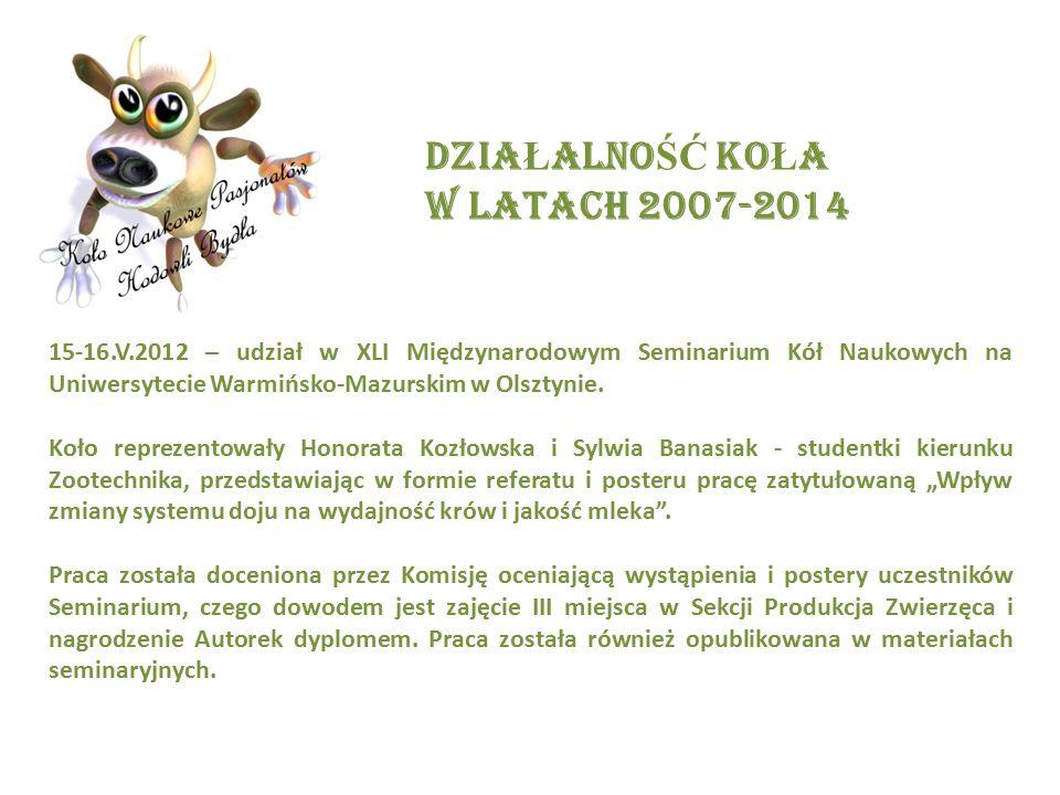 DZIA Ł ALNO ŚĆ KO Ł A W LATACH 2007-2014 15-16.V.2012 – udział w XLI Międzynarodowym Seminarium Kół Naukowych na Uniwersytecie Warmińsko-Mazurskim w Olsztynie.