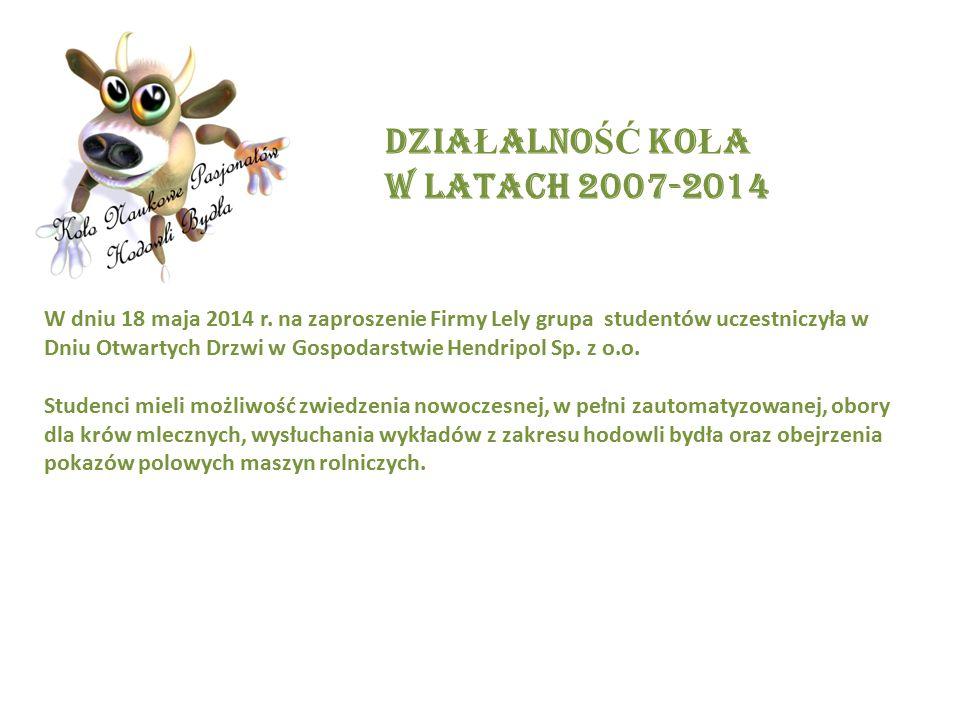 DZIA Ł ALNO ŚĆ KO Ł A W LATACH 2007-2014 W dniu 18 maja 2014 r. na zaproszenie Firmy Lely grupa studentów uczestniczyła w Dniu Otwartych Drzwi w Gospo