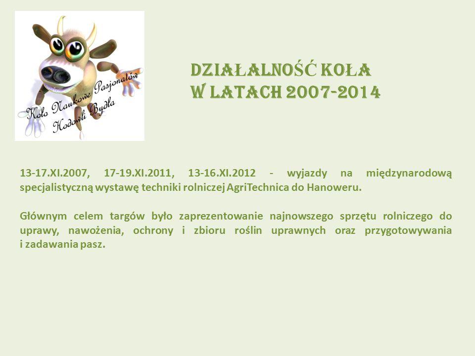 DZIA Ł ALNO ŚĆ KO Ł A W LATACH 2007-2014 13-17.XI.2007, 17-19.XI.2011, 13-16.XI.2012 - wyjazdy na międzynarodową specjalistyczną wystawę techniki roln