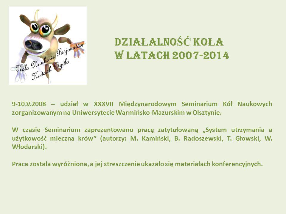 DZIA Ł ALNO ŚĆ KO Ł A W LATACH 2007-2014 9-10.V.2008 – udział w XXXVII Międzynarodowym Seminarium Kół Naukowych zorganizowanym na Uniwersytecie Warmińsko-Mazurskim w Olsztynie.