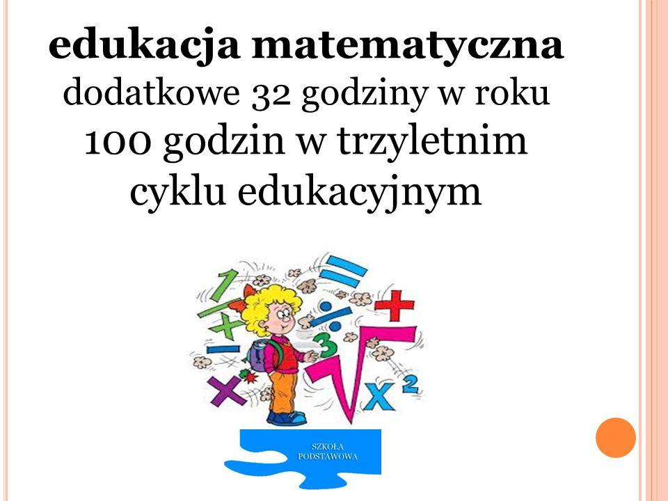 edukacja matematyczna dodatkowe 32 godziny w roku 100 godzin w trzyletnim cyklu edukacyjnym