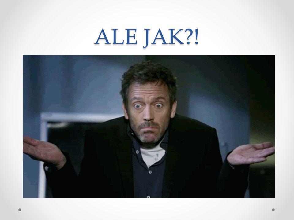 ALE JAK?!