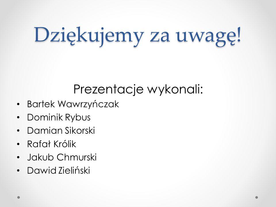 Dziękujemy za uwagę! Prezentacje wykonali: Bartek Wawrzyńczak Dominik Rybus Damian Sikorski Rafał Królik Jakub Chmurski Dawid Zieliński