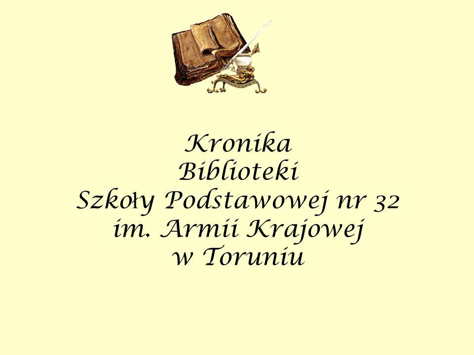 Kronika Biblioteki Szko ł y Podstawowej nr 32 im. Armii Krajowej w Toruniu