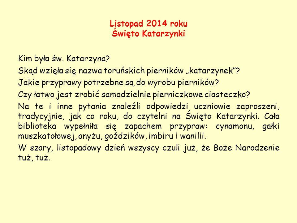 """Listopad 2014 roku Święto Katarzynki Kim była św. Katarzyna? Skąd wzięła się nazwa toruńskich pierników """"katarzynek""""? Jakie przyprawy potrzebne są do"""