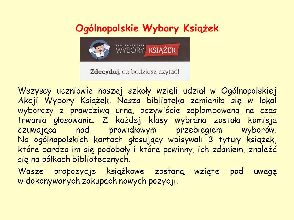 Ogólnopolskie Wybory Książek Wszyscy uczniowie naszej szkoły wzięli udział w Ogólnopolskiej Akcji Wybory Książek. Nasza biblioteka zamieniła się w lok