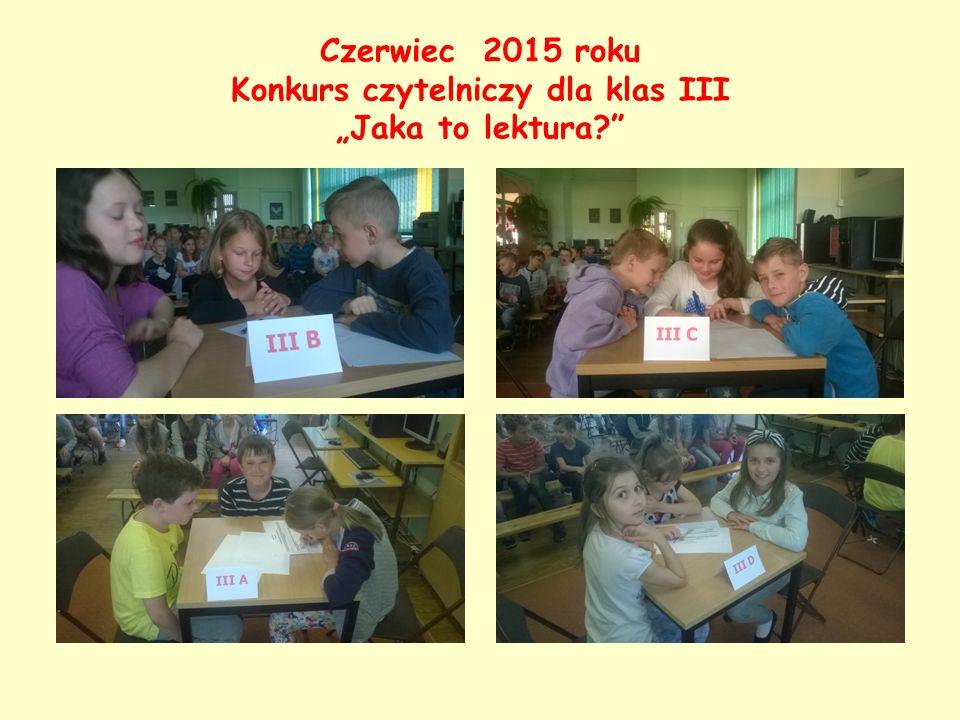 """Czerwiec 2015 roku Konkurs czytelniczy dla klas III """"Jaka to lektura?"""
