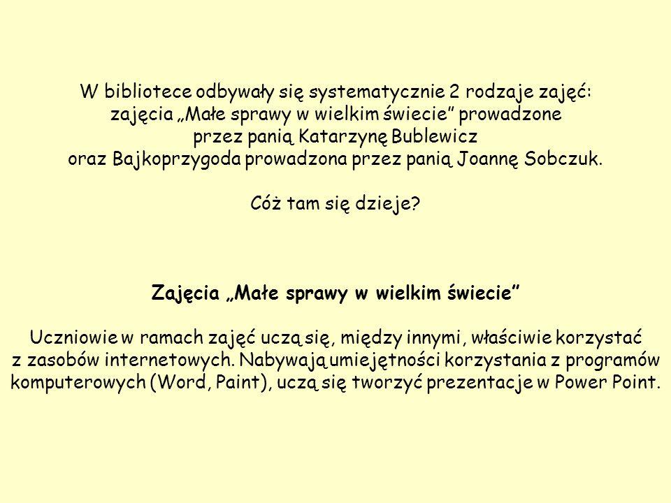 """W bibliotece odbywały się systematycznie 2 rodzaje zajęć: zajęcia """"Małe sprawy w wielkim świecie prowadzone przez panią Katarzynę Bublewicz oraz Bajkoprzygoda prowadzona przez panią Joannę Sobczuk."""