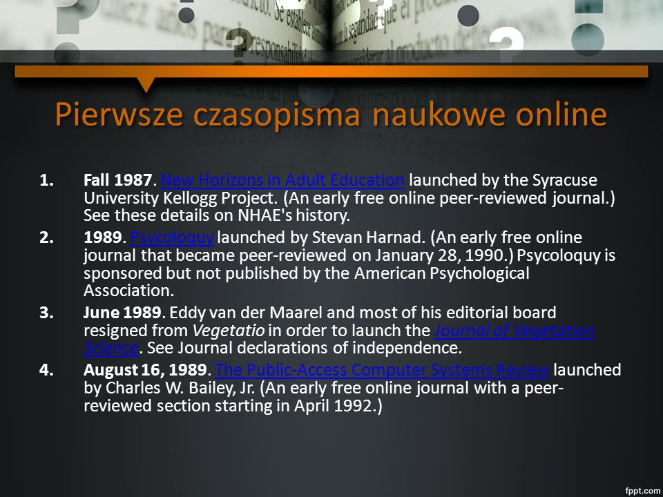 Pierwsze czasopisma naukowe online 1.Fall 1987. New Horizons in Adult Education launched by the Syracuse University Kellogg Project. (An early free on