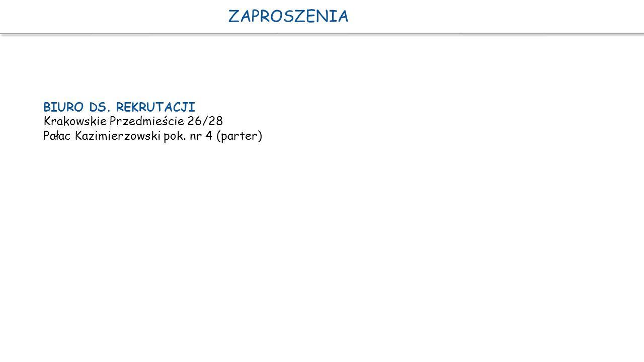 ZAPROSZENIA BIURO DS. REKRUTACJI Krakowskie Przedmieście 26/28 Pałac Kazimierzowski pok. nr 4 (parter)
