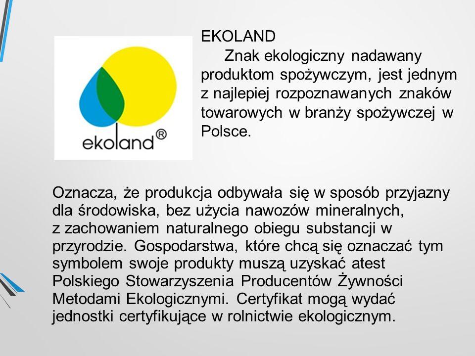 EKOLAND Znak ekologiczny nadawany produktom spożywczym, jest jednym z najlepiej rozpoznawanych znaków towarowych w branży spożywczej w Polsce. Oznacza