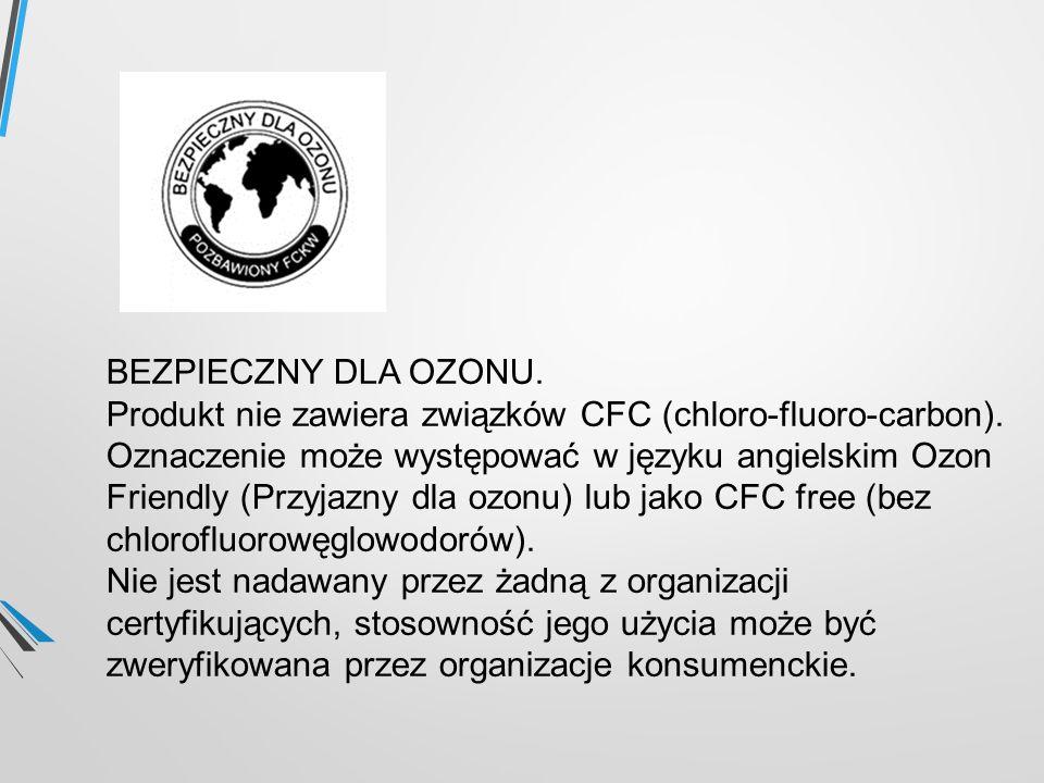 BEZPIECZNY DLA OZONU. Produkt nie zawiera związków CFC (chloro-fluoro-carbon). Oznaczenie może występować w języku angielskim Ozon Friendly (Przyjazny