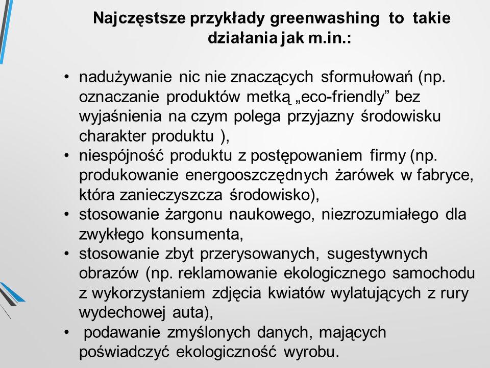 """Najczęstsze przykłady greenwashing to takie działania jak m.in.: nadużywanie nic nie znaczących sformułowań (np. oznaczanie produktów metką """"eco-frien"""