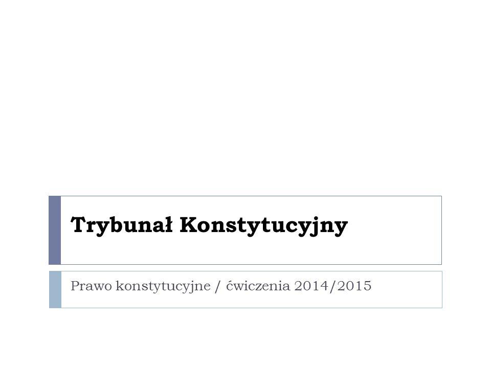 Trybunał Konstytucyjny Prawo konstytucyjne / ćwiczenia 2014/2015