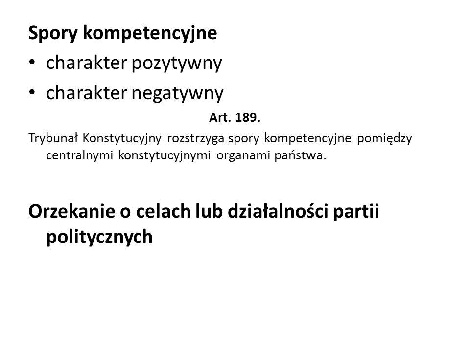 Spory kompetencyjne charakter pozytywny charakter negatywny Art. 189. Trybunał Konstytucyjny rozstrzyga spory kompetencyjne pomiędzy centralnymi konst