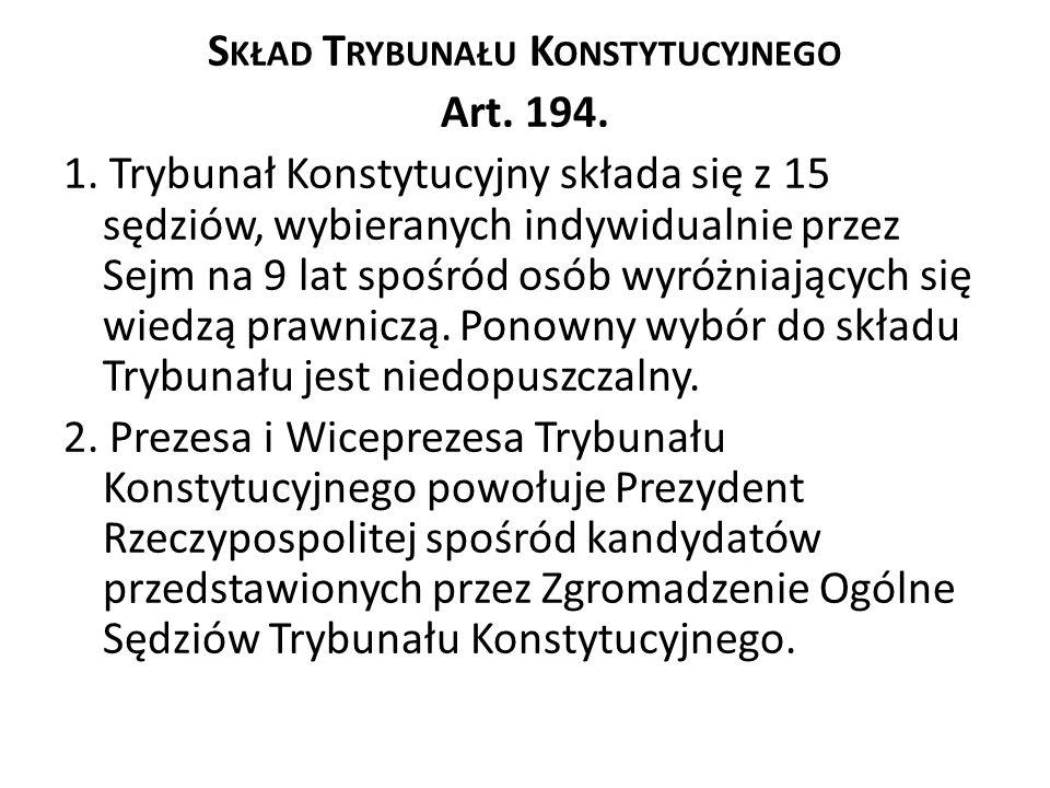 S KŁAD T RYBUNAŁU K ONSTYTUCYJNEGO Art. 194. 1. Trybunał Konstytucyjny składa się z 15 sędziów, wybieranych indywidualnie przez Sejm na 9 lat spośród