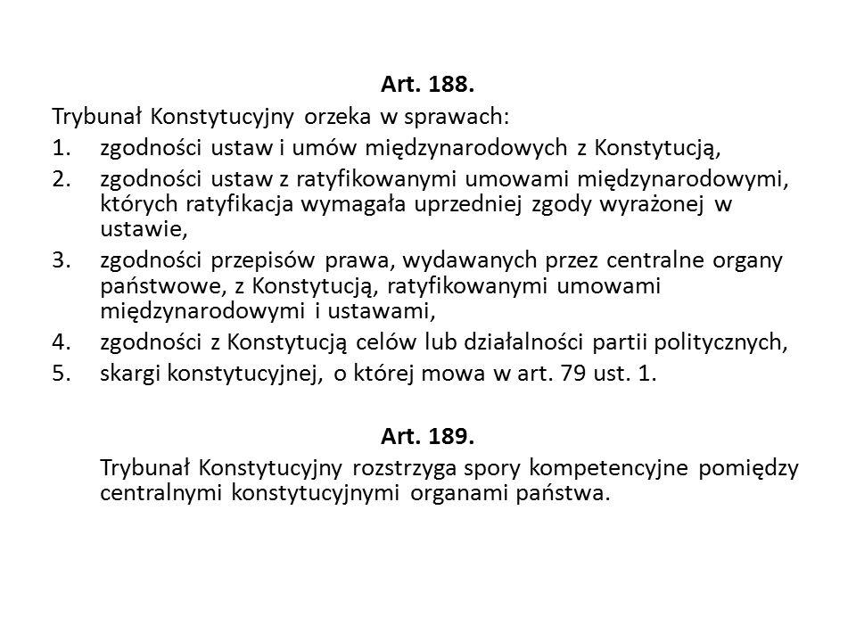 Art. 188. Trybunał Konstytucyjny orzeka w sprawach: 1.zgodności ustaw i umów międzynarodowych z Konstytucją, 2.zgodności ustaw z ratyfikowanymi umowam