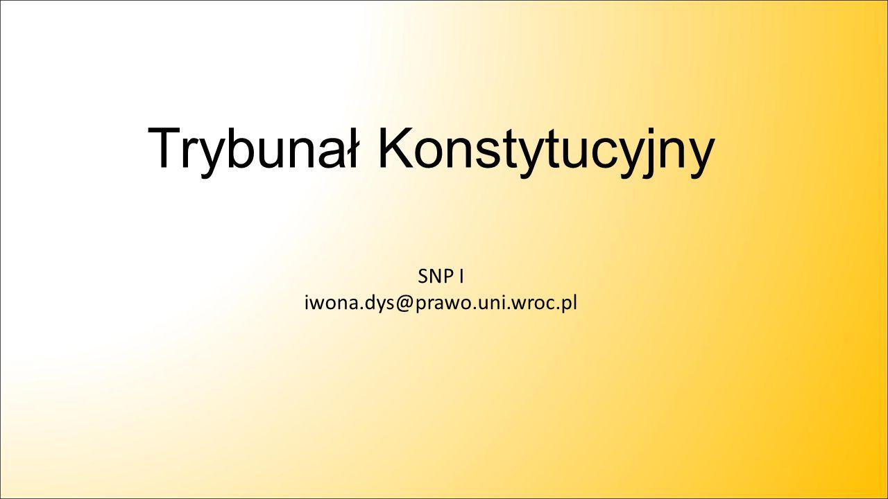 Trybunał Konstytucyjny SNP I iwona.dys@prawo.uni.wroc.pl