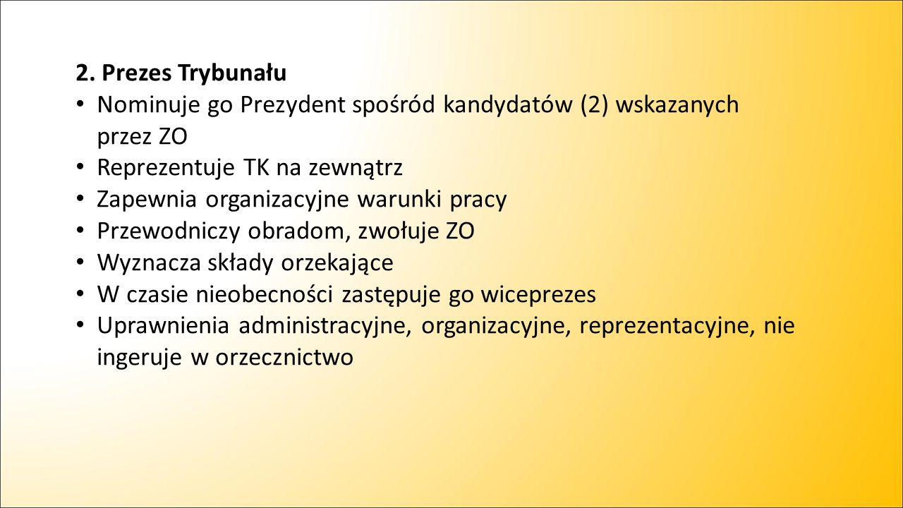 2. Prezes Trybunału Nominuje go Prezydent spośród kandydatów (2) wskazanych przez ZO Reprezentuje TK na zewnątrz Zapewnia organizacyjne warunki pracy