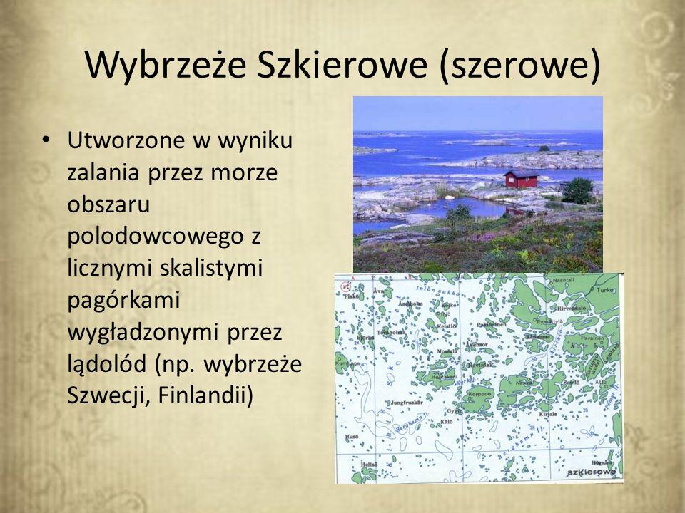 Wybrzeże Szkierowe (szerowe) Utworzone w wyniku zalania przez morze obszaru polodowcowego z licznymi skalistymi pagórkami wygładzonymi przez lądolód (