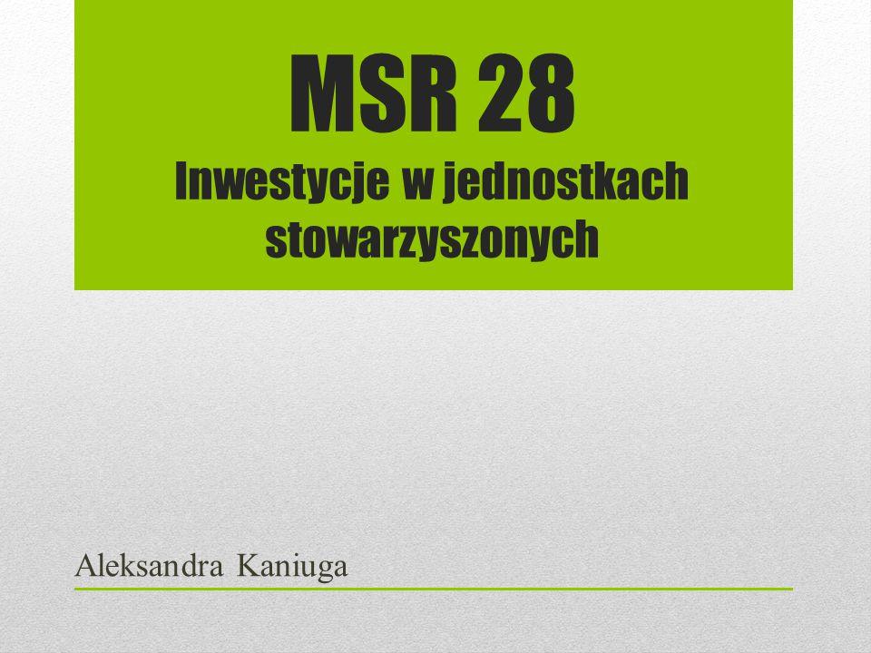 MSR 28 Inwestycje w jednostkach stowarzyszonych Aleksandra Kaniuga