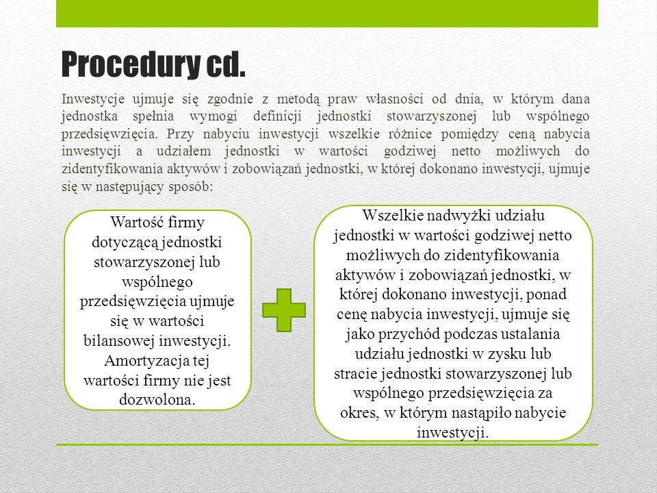 Procedury cd. Inwestycje ujmuje się zgodnie z metodą praw własności od dnia, w którym dana jednostka spełnia wymogi definicji jednostki stowarzyszonej