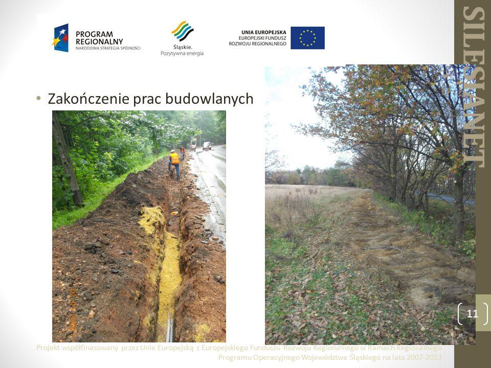 SILESIANET Zakończenie prac budowlanych 11 Projekt współfinasowany przez Unie Europejską z Europejskiego Funduszu Rozwoju Regionalnego w Ramach Regionalnego Programu Operacyjnego Województwa Śląskiego na lata 2007-2013