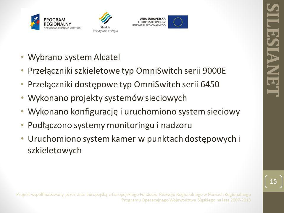 SILESIANET Wybrano system Alcatel Przełączniki szkieletowe typ OmniSwitch serii 9000E Przełączniki dostępowe typ OmniSwitch serii 6450 Wykonano projekty systemów sieciowych Wykonano konfigurację i uruchomiono system sieciowy Podłączono systemy monitoringu i nadzoru Uruchomiono system kamer w punktach dostępowych i szkieletowych 15 Projekt współfinasowany przez Unie Europejską z Europejskiego Funduszu Rozwoju Regionalnego w Ramach Regionalnego Programu Operacyjnego Województwa Śląskiego na lata 2007-2013