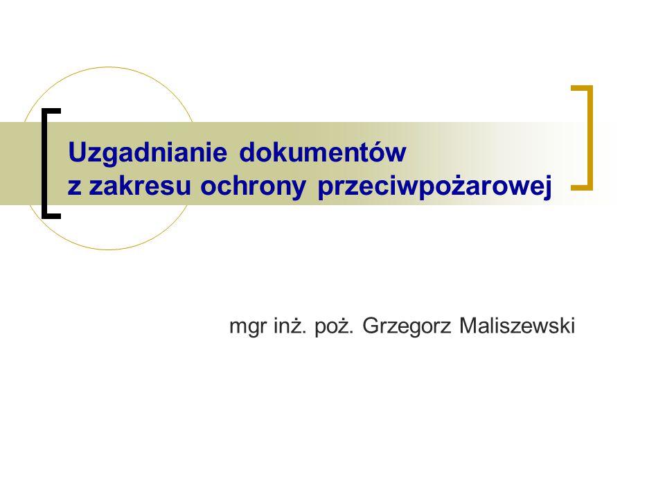Uzgadnianie dokumentów z zakresu ochrony przeciwpożarowej mgr inż. poż. Grzegorz Maliszewski