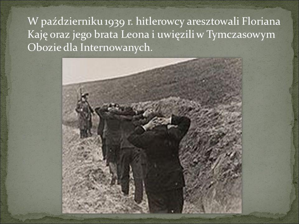 W październiku 1939 r. hitlerowcy aresztowali Floriana Kaję oraz jego brata Leona i uwięzili w Tymczasowym Obozie dla Internowanych.