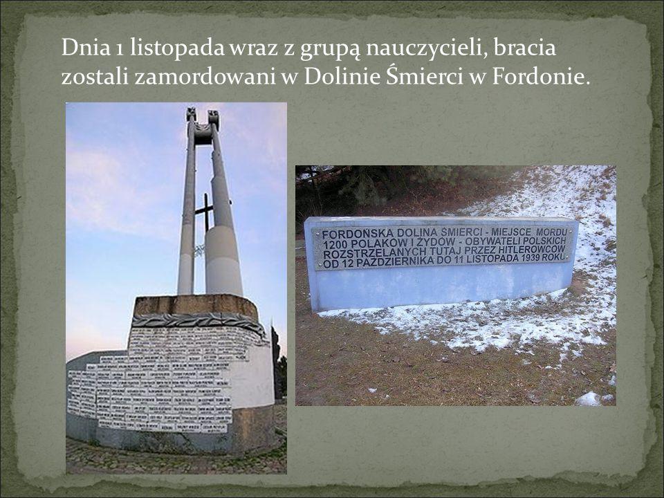 Dnia 1 listopada wraz z grupą nauczycieli, bracia zostali zamordowani w Dolinie Śmierci w Fordonie.