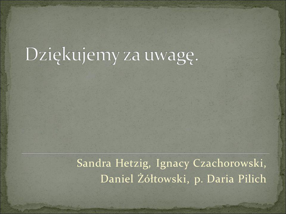 Sandra Hetzig, Ignacy Czachorowski, Daniel Żółtowski, p. Daria Pilich